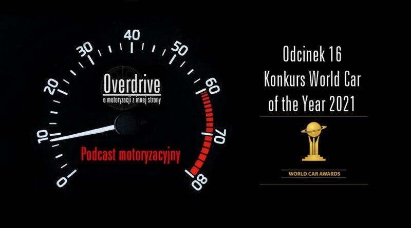Podcast motoryzacyjny Overdrive | Odcinek 16 | Konkurs WCOTY 2021