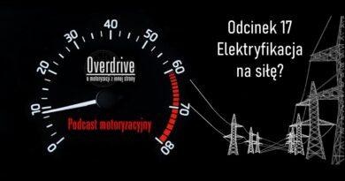 Podcast Overdrive | Odcinek 17 | Elektryfikacja na siłę?