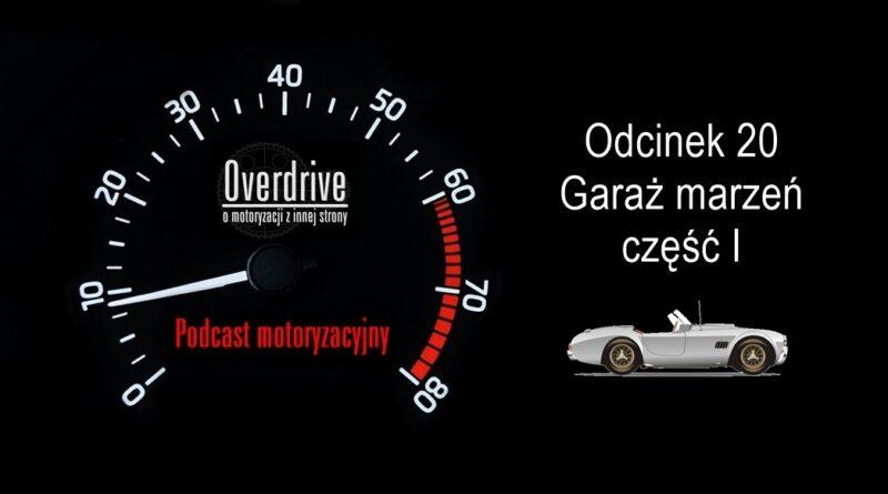 Podcast motoryzacyjny Overdrive | Odcinek 20 | Garaż marzeń, cz. 1