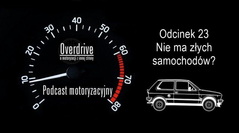 Podcast motoryzacyjny Overdrive | Odcinek 23 | Nie ma złych samochodów?