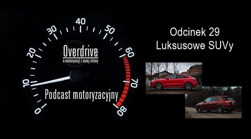 Podcast motoryzacyjny Overdrive | Odcinek 29 | Luksusowe SUVy