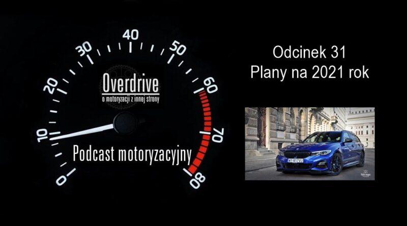 Podcast motoryzacyjny Overdrive | Odcinek 31 | Plany na 2021 rok