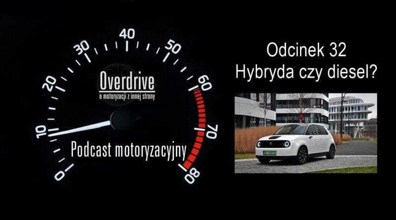 Podcast motoryzacyjny Overdrive | Odcinek 32 | Hybryda czy diesel?