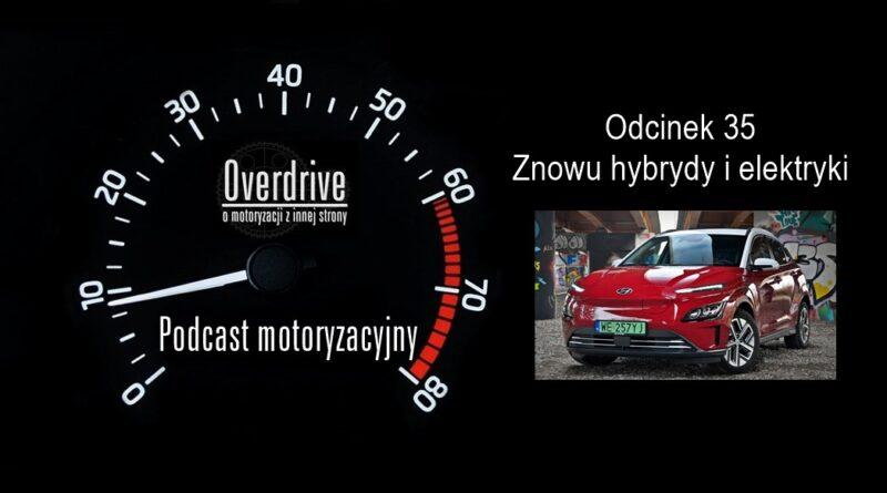 Podcast motoryzacyjny Overdrive | Odcinek 35 | Znowu hybrydy i elektryki