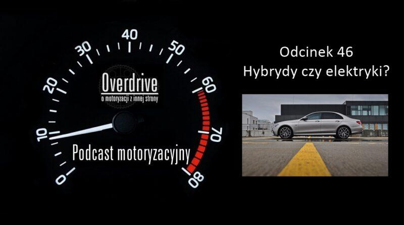 Podcast motoryzacyjny Overdrive | Odcinek 46 | Hybrydy czy elektryki
