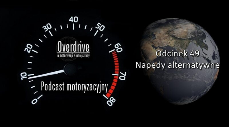 Podcast motoryzacyjny Overdrive | Odcinek 49 | Napędy alternatywne