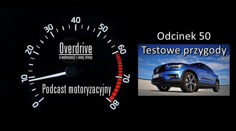 Podcast motoryzacyjny Overdrive | Odcinek 50 | Testowe przygody