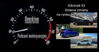 Podcast motoryzacyjny Overdrive | Odcinek 53 | Dziwne zmiany na rynku motoryzacyjnym
