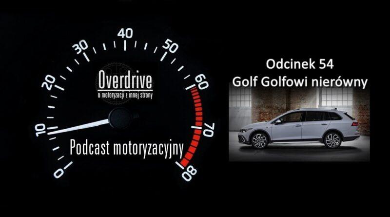 Podcast motoryzacyjny Overdrive | Odcinek 54 | Golf Golfowi nierówny