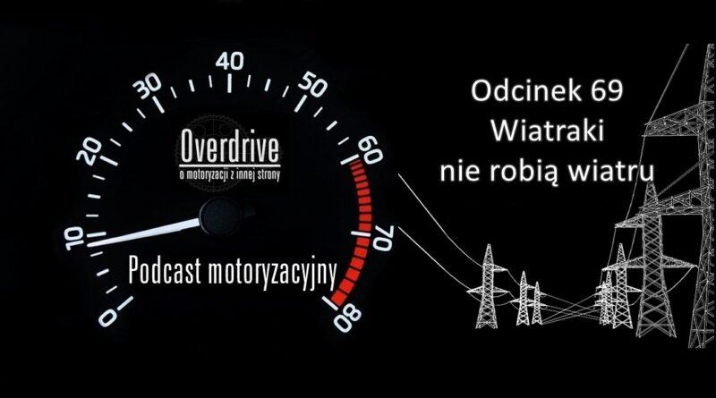 Podcast motoryzacyjny Overdrive | Odcinek 69 | Wiatraki nie robią wiatru