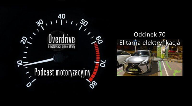 Podcast motoryzacyjny Overdrive | Odcinek 70 | Elitarna elektryfikacja