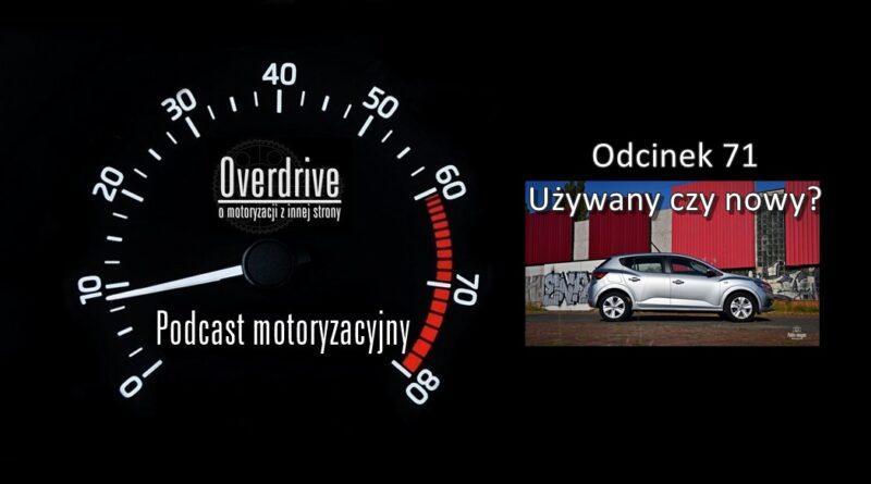 Podcast motoryzacyjny Overdrive | Odcinek 71 | Używany czy nowy?