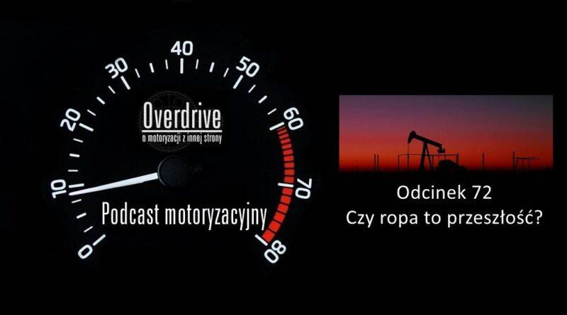Podcast motoryzacyjny Overdrive | Odcinek 72 | Czy ropa to przeszłość?